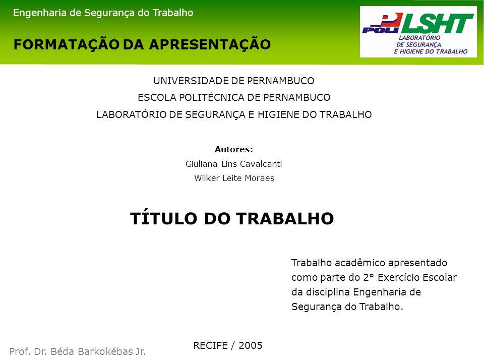 FORMATAÇÃO DA APRESENTAÇÃO Autores: Giuliana Lins Cavalcanti Wilker Leite Moraes TÍTULO DO TRABALHO Prof. Dr. Béda Barkokébas Jr. Engenharia de Segura