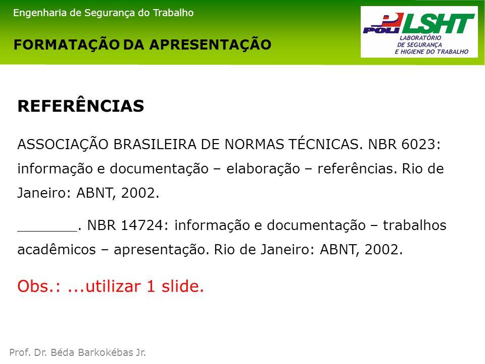 FORMATAÇÃO DA APRESENTAÇÃO ASSOCIAÇÃO BRASILEIRA DE NORMAS TÉCNICAS. NBR 6023: informação e documentação – elaboração – referências. Rio de Janeiro: A