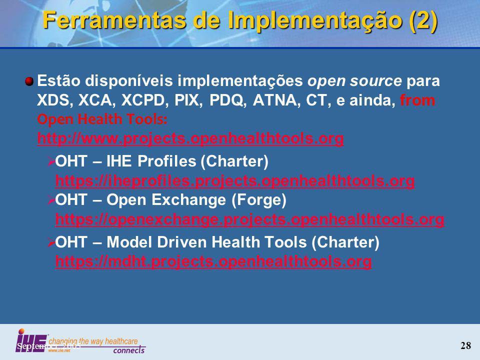 September, 2005 28 Estão disponíveis implementações open source para XDS, XCA, XCPD, PIX, PDQ, ATNA, CT, e ainda, from Open Health Tools: http://www.p