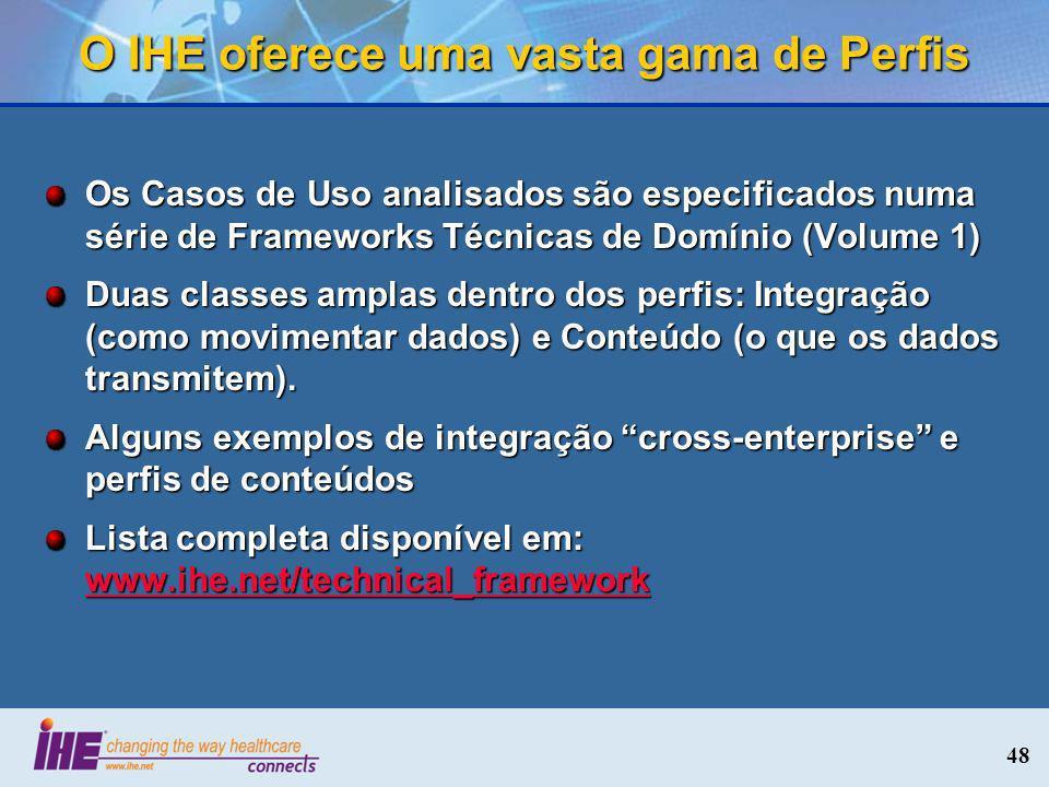 48 O IHE oferece uma vasta gama de Perfis Os Casos de Uso analisados são especificados numa série de Frameworks Técnicas de Domínio (Volume 1) Duas cl