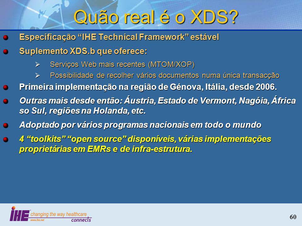 60 Quão real é o XDS? Especificação IHE Technical Framework estável Suplemento XDS.b que oferece: Serviços Web mais recentes (MTOM/XOP) Serviços Web m