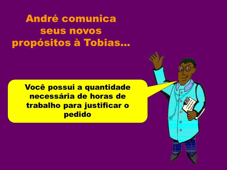 André comunica seus novos propósitos à Tobias...Conversarei a respeito com o Ministro Genésio.
