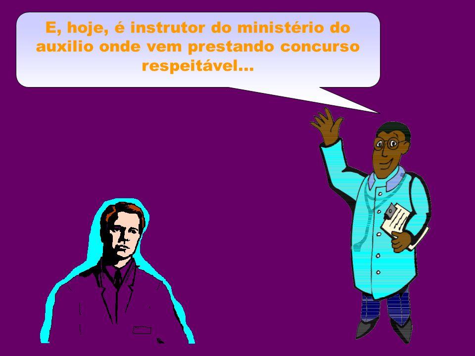E, hoje, é instrutor do ministério do auxilio onde vem prestando concurso respeitável...