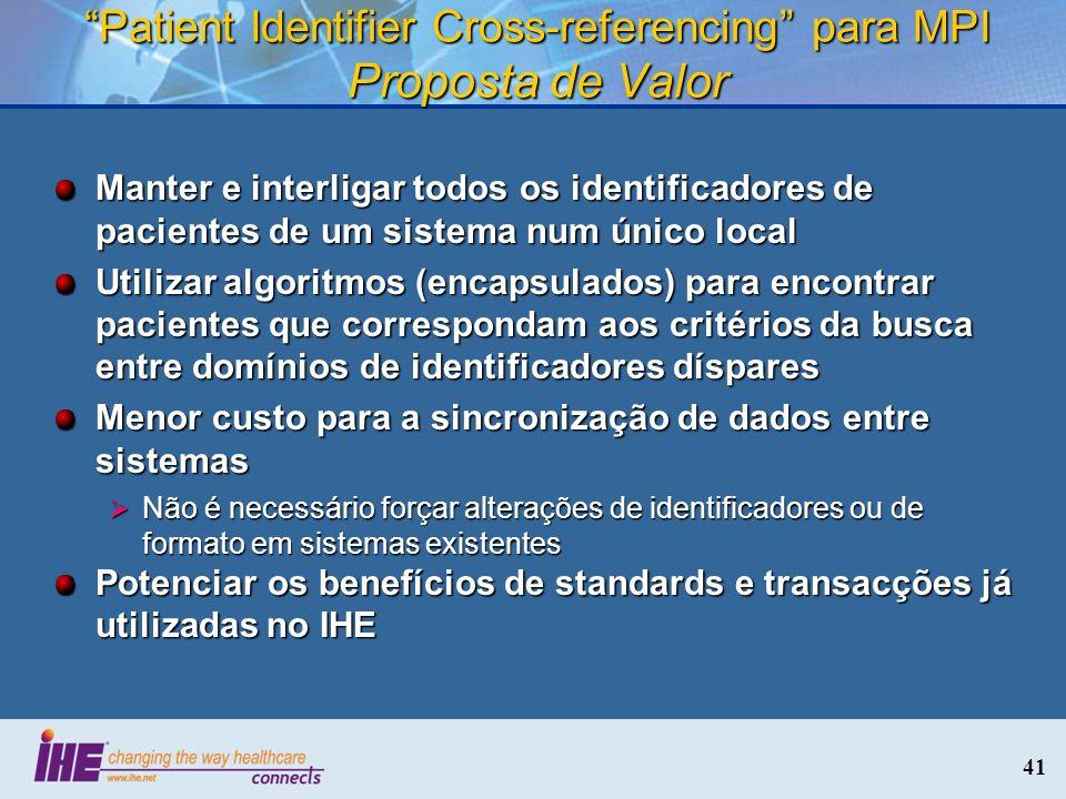 41 Patient Identifier Cross-referencing para MPI Proposta de Valor Manter e interligar todos os identificadores de pacientes de um sistema num único l