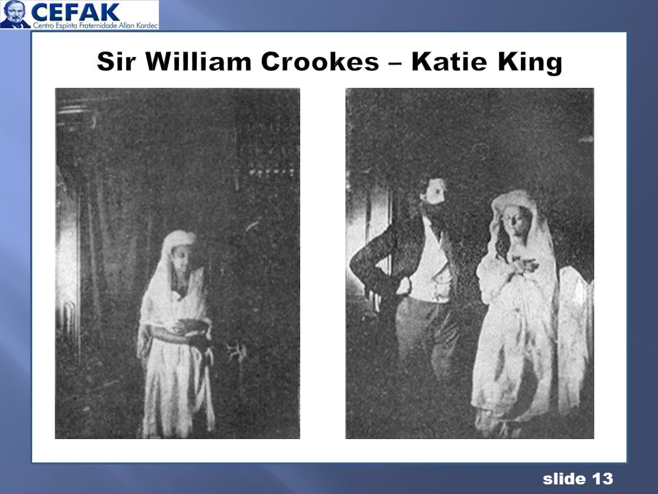 slide 13 Sir William Crookes – Katie King