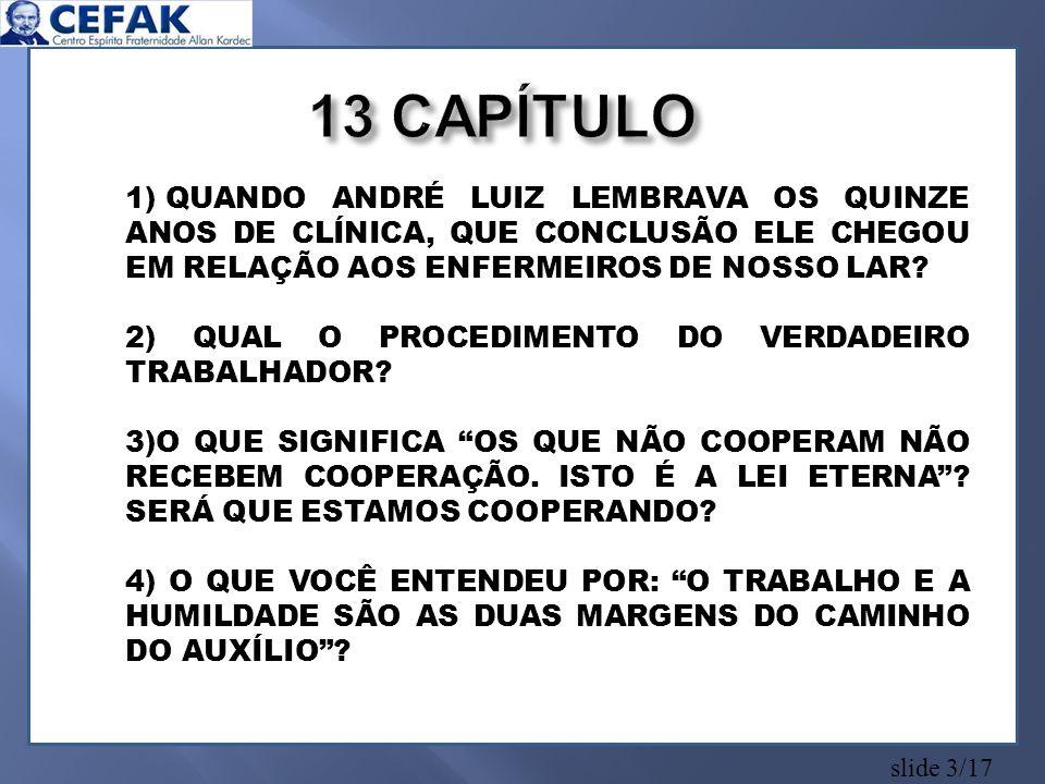slide 3/17 1) QUANDO ANDRÉ LUIZ LEMBRAVA OS QUINZE ANOS DE CLÍNICA, QUE CONCLUSÃO ELE CHEGOU EM RELAÇÃO AOS ENFERMEIROS DE NOSSO LAR.