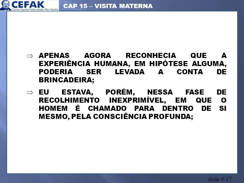 slide 10/17 COM A MÃE: A ALEGRIA TAMBÉM, QUANDO EXCESSIVA, COSTUMA CASTIGAR O CORAÇÃO.
