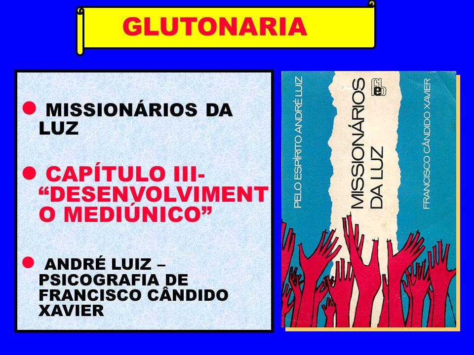 MISSIONÁRIOS DA LUZ CAPÍTULO III- DESENVOLVIMENT O MEDIÚNICO ANDRÉ LUIZ – PSICOGRAFIA DE FRANCISCO CÂNDIDO XAVIER GLUTONARIA
