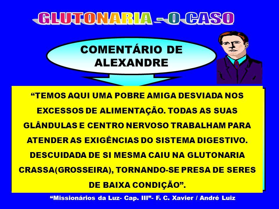 COMENTÁRIO DE ALEXANDRE TEMOS AQUI UMA POBRE AMIGA DESVIADA NOS EXCESSOS DE ALIMENTAÇÃO. TODAS AS SUAS GLÂNDULAS E CENTRO NERVOSO TRABALHAM PARA ATEND