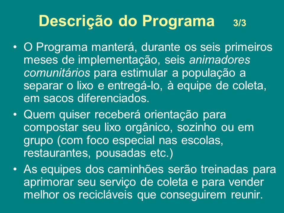 Descrição do Programa 3/3 O Programa manterá, durante os seis primeiros meses de implementação, seis animadores comunitários para estimular a população a separar o lixo e entregá-lo, à equipe de coleta, em sacos diferenciados.