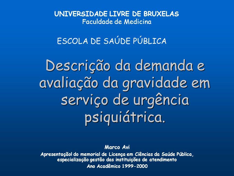 Descrição da demanda e avaliação da gravidade em serviço de urgência psiquiátrica. UNIVERSIDADE LIVRE DE BRUXELAS Faculdade de Medicina ESCOLA DE SAÚD