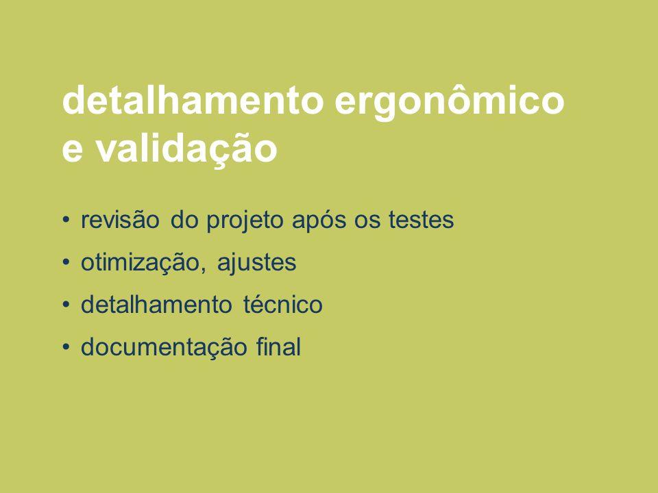 detalhamento ergonômico e validação revisão do projeto após os testes otimização, ajustes detalhamento técnico documentação final