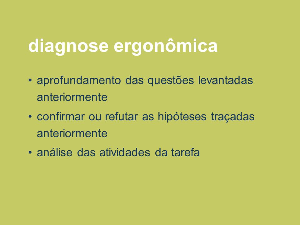 diagnose ergonômica aprofundamento das questões levantadas anteriormente confirmar ou refutar as hipóteses traçadas anteriormente análise das atividad