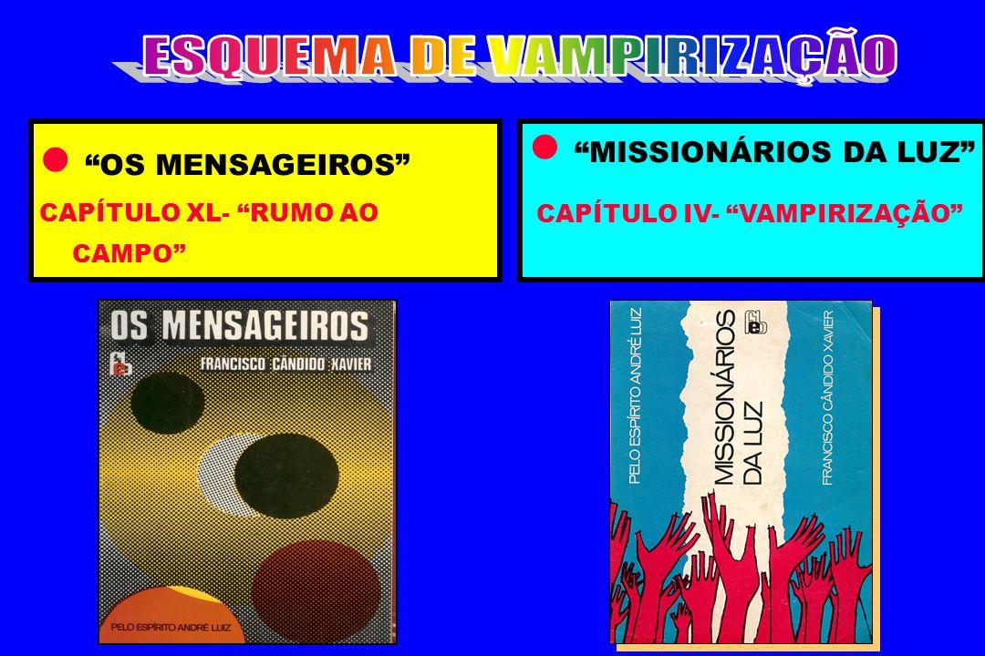 OS MENSAGEIROS CAPÍTULO XL- RUMO AO CAMPO MISSIONÁRIOS DA LUZ CAPÍTULO IV- VAMPIRIZAÇÃO