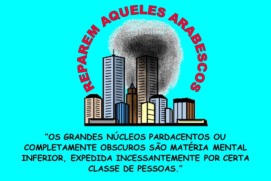 OS GRANDES NÚCLEOS PARDACENTOS OU COMPLETAMENTE OBSCUROS SÃO MATÉRIA MENTAL INFERIOR, EXPEDIDA INCESSANTEMENTE POR CERTA CLASSE DE PESSOAS.