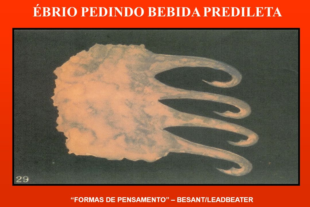 ÉBRIO PEDINDO BEBIDA PREDILETA FORMAS DE PENSAMENTO – BESANT/LEADBEATER