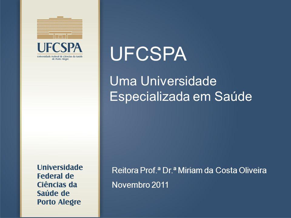 UFCSPA Uma Universidade Especializada em Saúde Reitora Prof.ª Dr.ª Miriam da Costa Oliveira Novembro 2011
