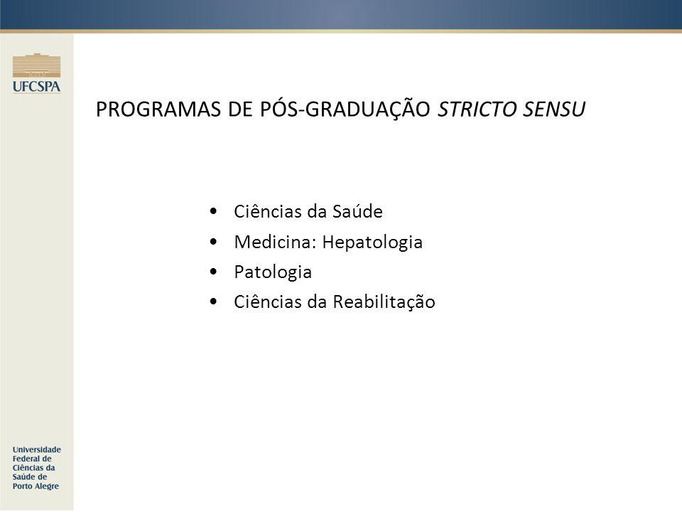 PROGRAMAS DE PÓS-GRADUAÇÃO STRICTO SENSU Ciências da Saúde Medicina: Hepatologia Patologia Ciências da Reabilitação