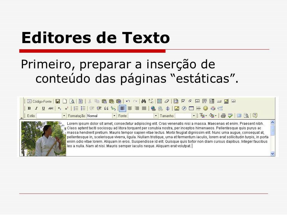 Editores de Texto Primeiro, preparar a inserção de conteúdo das páginas estáticas.