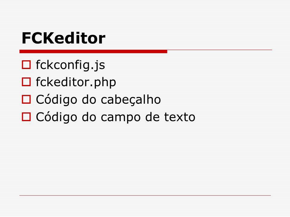 FCKeditor fckconfig.js fckeditor.php Código do cabeçalho Código do campo de texto