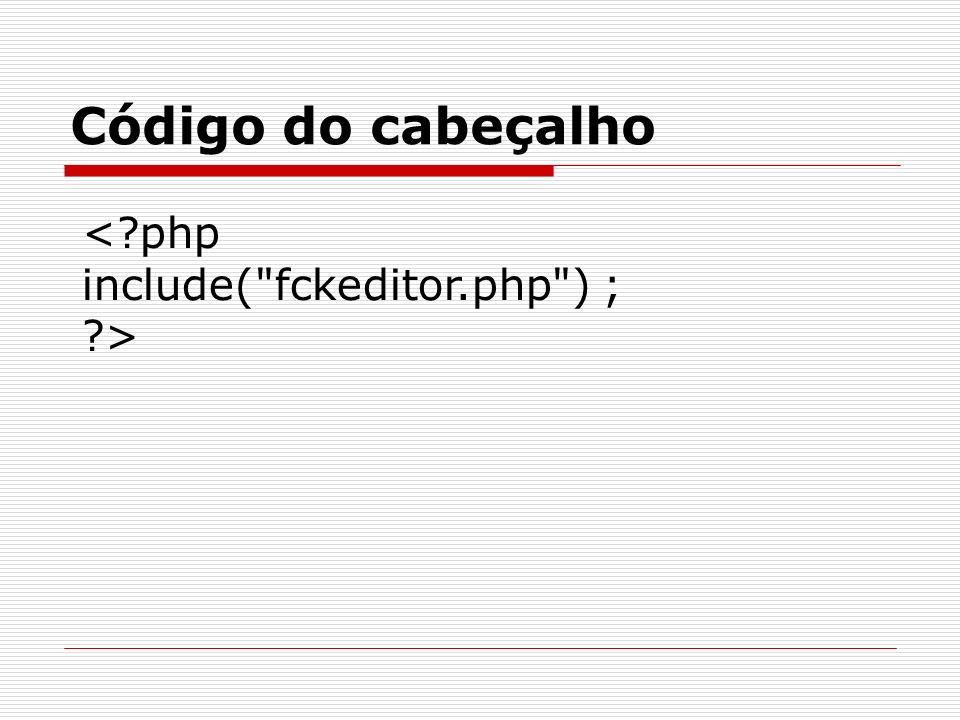 Código do campo de texto <?php $sBasePath = $_SERVER[ PHP_SELF ] ; $sBasePath = substr( $sBasePath, 0, strpos( $sBasePath, _samples ) ) ; $oFCKeditor = new FCKeditor( conteudo ) ; $oFCKeditor->BasePath= $sBasePath ; $oFCKeditor->Value= ; $oFCKeditor->Create() ; ?>