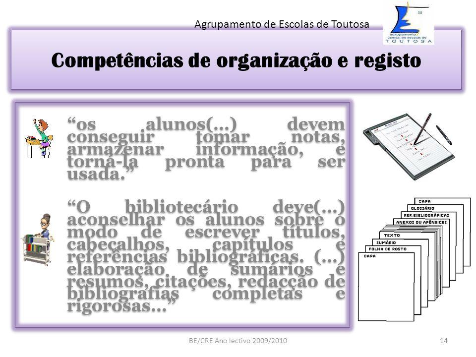 Competências de organização e registo os alunos(…) devem conseguir tomar notas, armazenar informação, e torná-la pronta para ser usada. O bibliotecári