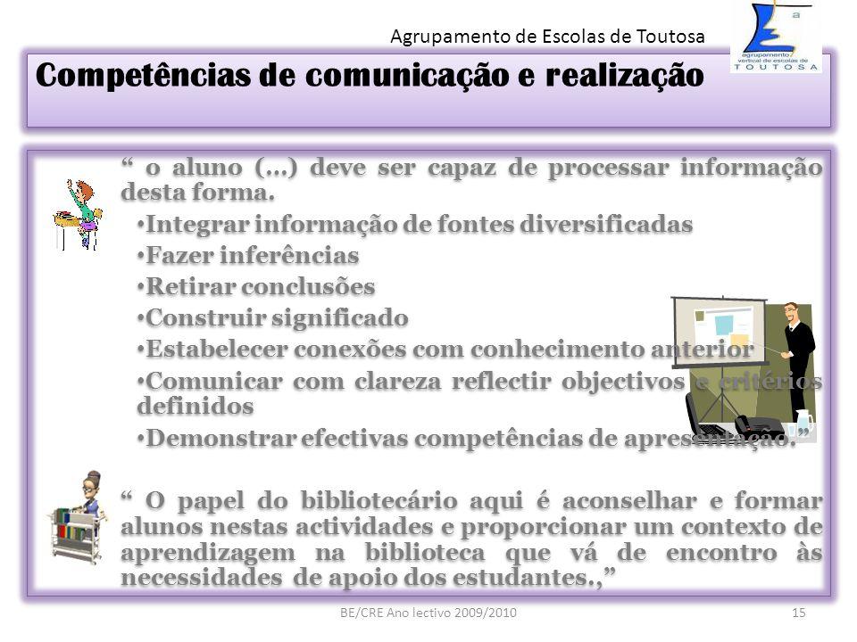 Competências de comunicação e realização o aluno (…) deve ser capaz de processar informação desta forma. Integrar informação de fontes diversificadas