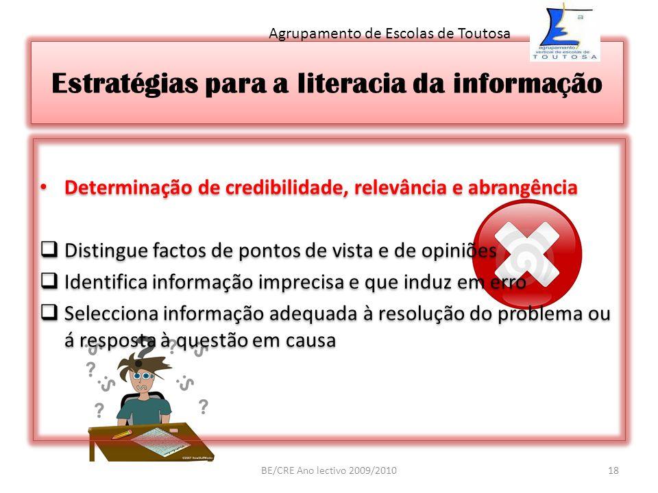 Estratégias para a literacia da informação Determinação de credibilidade, relevância e abrangência Distingue factos de pontos de vista e de opiniões I