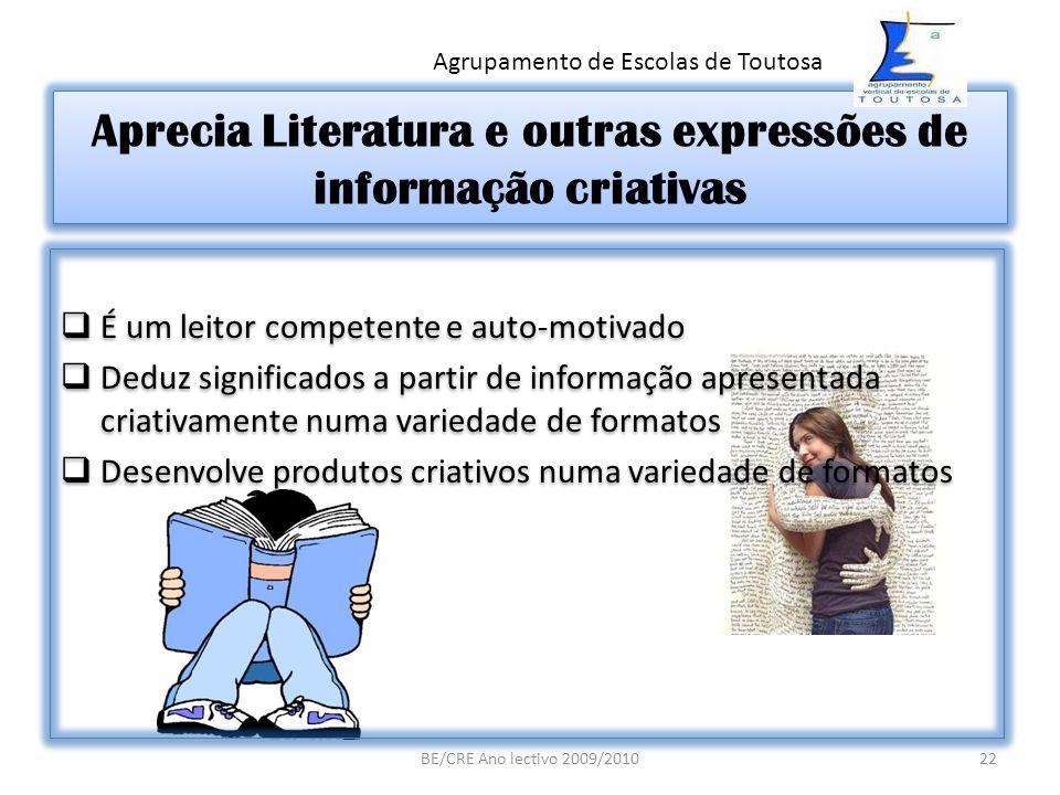 Aprecia Literatura e outras expressões de informação criativas É um leitor competente e auto-motivado Deduz significados a partir de informação aprese