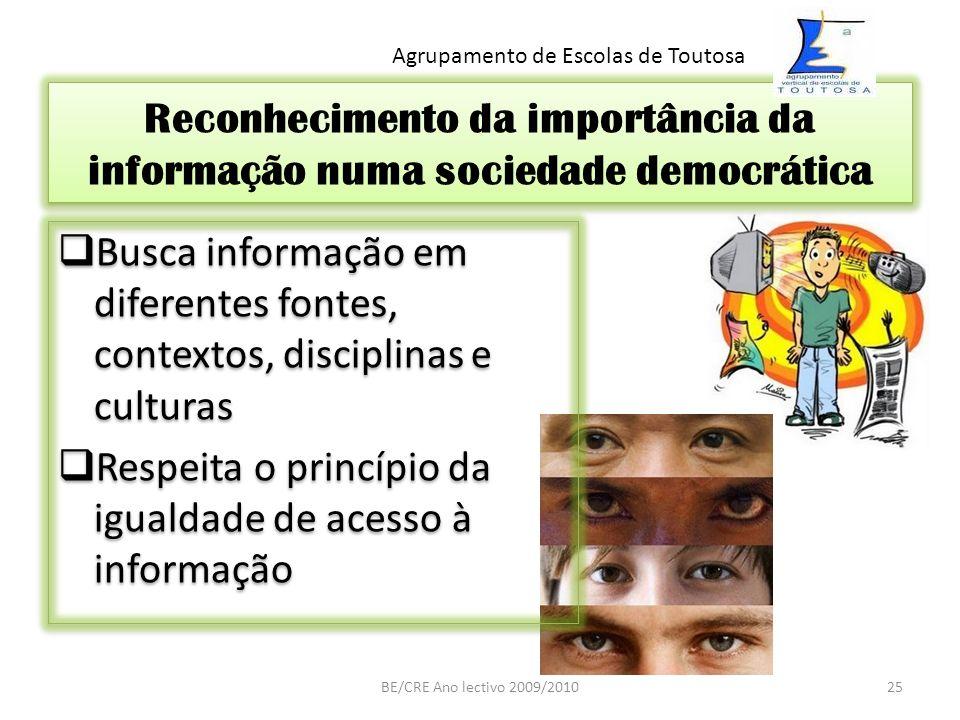 Reconhecimento da importância da informação numa sociedade democrática Busca informação em diferentes fontes, contextos, disciplinas e culturas Respei