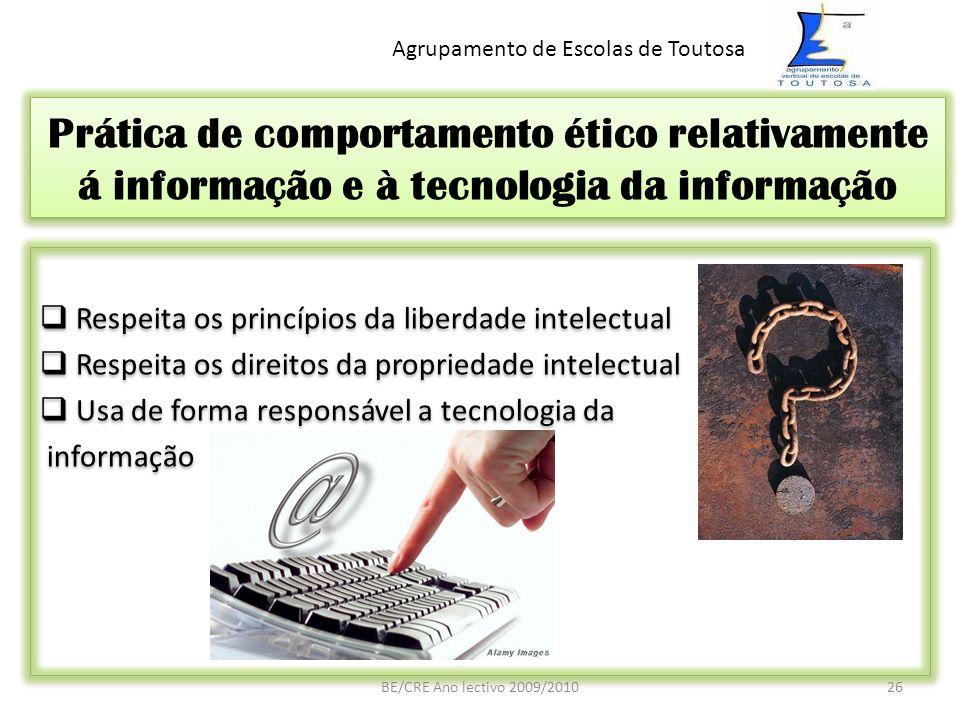Prática de comportamento ético relativamente á informação e à tecnologia da informação Respeita os princípios da liberdade intelectual Respeita os dir