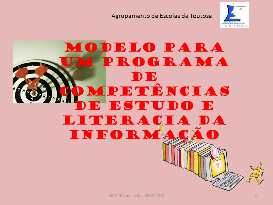 Modelo para um programa de Competências de Estudo e Literacia da Informação BE/CRE Ano lectivo 2009/20104 Agrupamento de Escolas de Toutosa