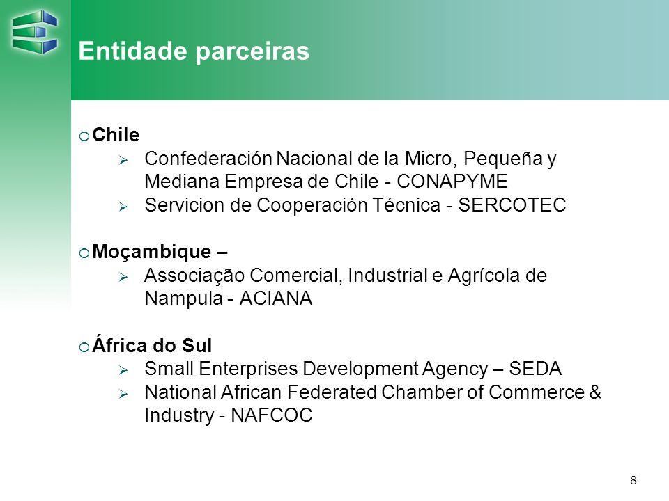 8 Entidade parceiras Chile Confederación Nacional de la Micro, Pequeña y Mediana Empresa de Chile - CONAPYME Servicion de Cooperación Técnica - SERCOT