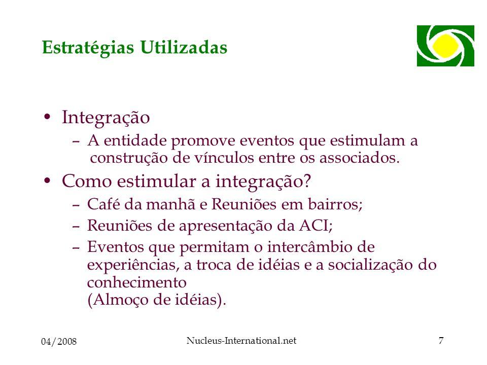 04/2008 Nucleus-International.net7 Estratégias Utilizadas Integração –A entidade promove eventos que estimulam a construção de vínculos entre os associados.