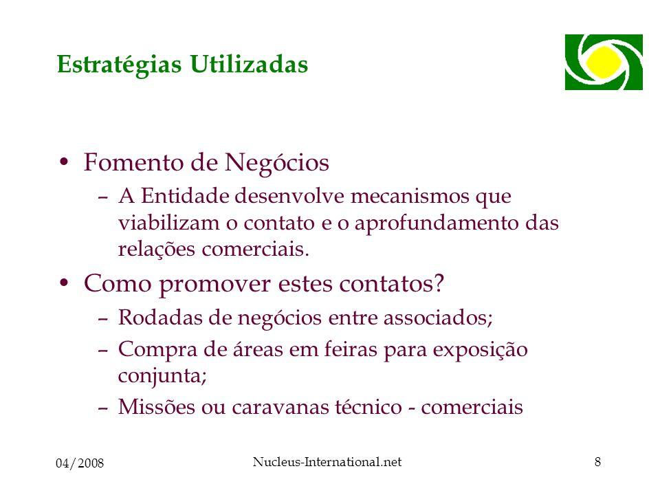 04/2008 Nucleus-International.net8 Estratégias Utilizadas Fomento de Negócios –A Entidade desenvolve mecanismos que viabilizam o contato e o aprofundamento das relações comerciais.