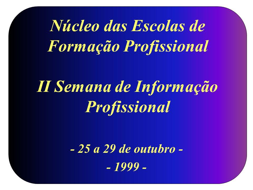 Núcleo das Escolas de Formação Profissional II Semana de Informação Profissional - 25 a 29 de outubro - - 1999 -
