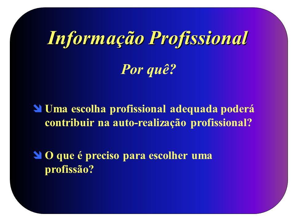 Informação Profissional Por quê? Uma escolha profissional adequada poderá contribuir na auto-realização profissional? O que é preciso para escolher um