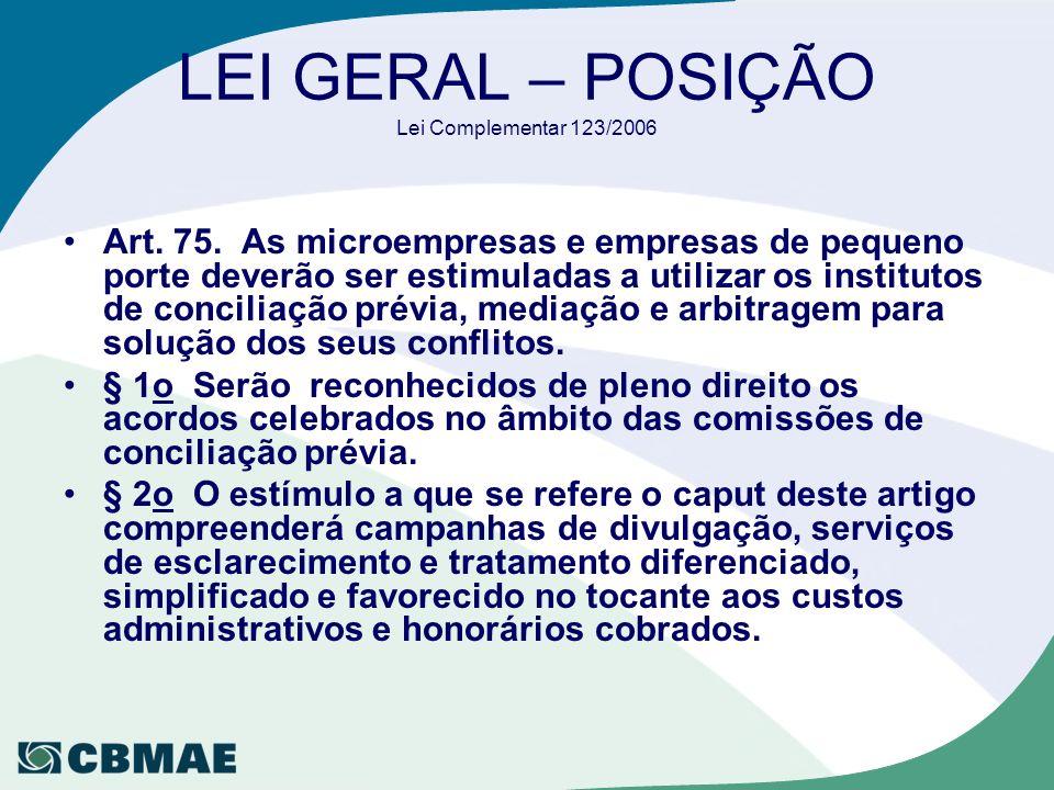 LEI GERAL – POSIÇÃO Lei Complementar 123/2006 Art. 75. As microempresas e empresas de pequeno porte deverão ser estimuladas a utilizar os institutos d