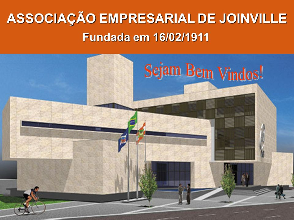 ASSOCIAÇÃO EMPRESARIAL DE JOINVILLE Fundada em 16/02/1911 Fundada em 16/02/1911
