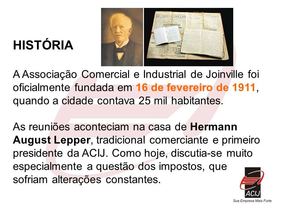 HISTÓRIA A Associação Comercial e Industrial de Joinville foi oficialmente fundada em 16 de fevereiro de 1911, quando a cidade contava 25 mil habitant