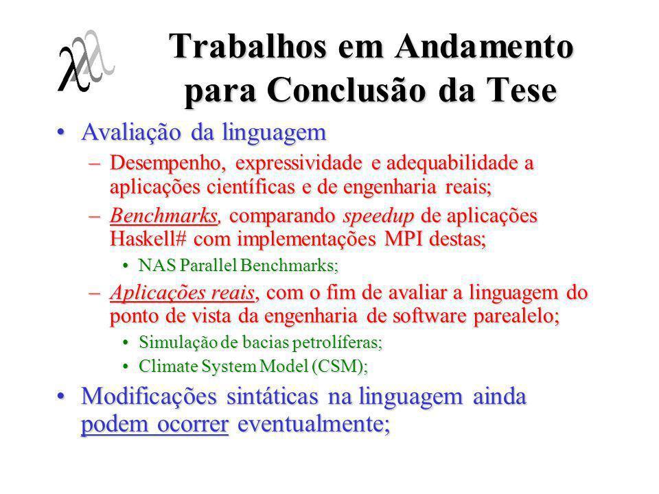 Trabalhos em Andamento para Conclusão da Tese Avaliação da linguagemAvaliação da linguagem –Desempenho, expressividade e adequabilidade a aplicações c