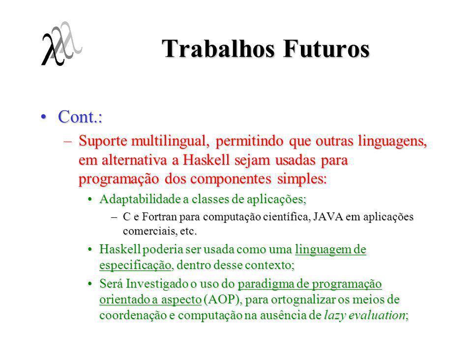 Trabalhos Futuros Cont.:Cont.: –Suporte multilingual, permitindo que outras linguagens, em alternativa a Haskell sejam usadas para programação dos com