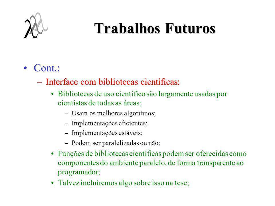 Trabalhos Futuros Cont.:Cont.: –Interface com bibliotecas científicas: Bibliotecas de uso científico são largamente usadas por cientistas de todas as