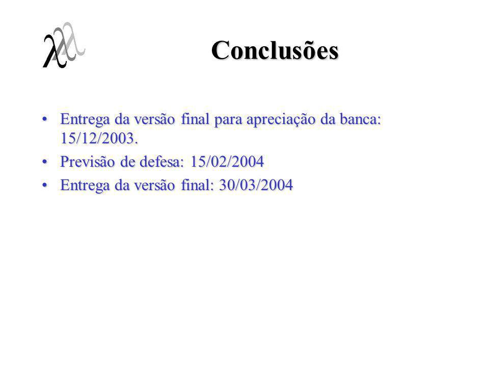 Conclusões Entrega da versão final para apreciação da banca: 15/12/2003.Entrega da versão final para apreciação da banca: 15/12/2003. Previsão de defe