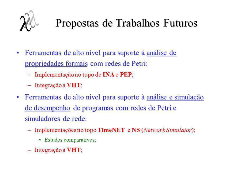 Propostas de Trabalhos Futuros Ferramentas de alto nível para suporte à análise de propriedades formais com redes de Petri:Ferramentas de alto nível p