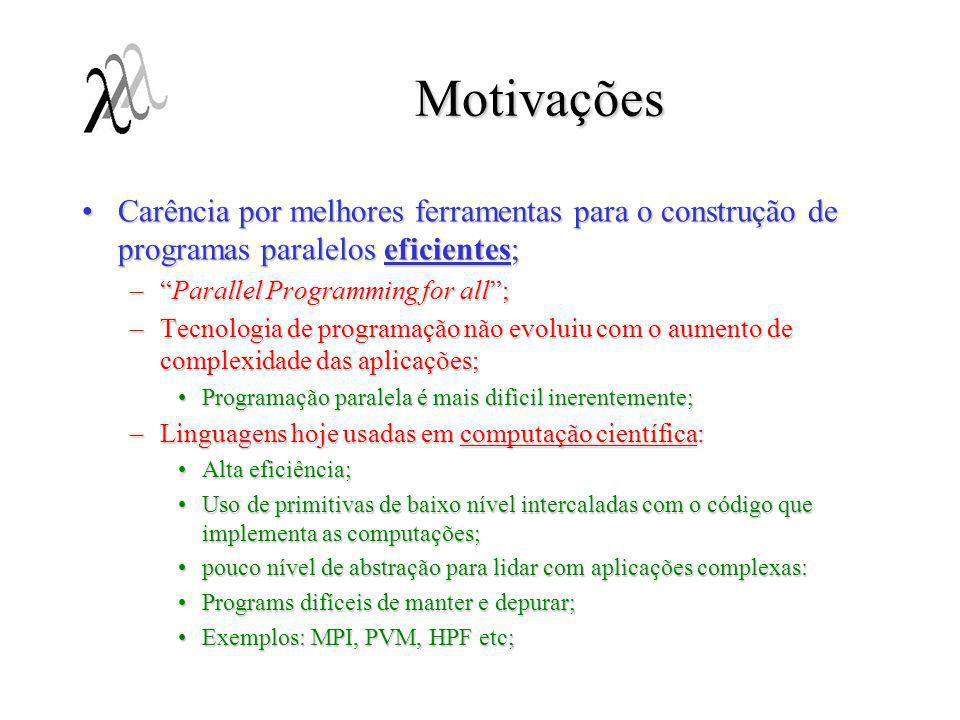Motivações Carência por melhores ferramentas para o construção de programas paralelos eficientes;Carência por melhores ferramentas para o construção d