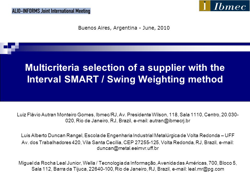 Multicriteria selection of a supplier with the Interval SMART / Swing Weighting method Luiz Flávio Autran Monteiro Gomes, Ibmec/RJ, Av. Presidente Wil