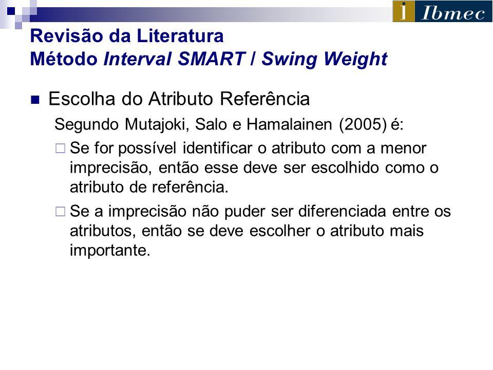 Revisão da Literatura Método Interval SMART / Swing Weight Escolha do Atributo Referência Segundo Mutajoki, Salo e Hamalainen (2005) é: Se for possíve