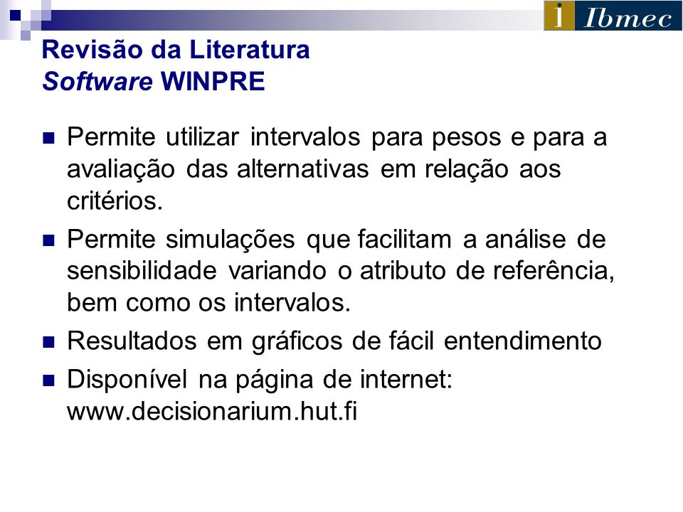 Revisão da Literatura Software WINPRE Permite utilizar intervalos para pesos e para a avaliação das alternativas em relação aos critérios. Permite sim