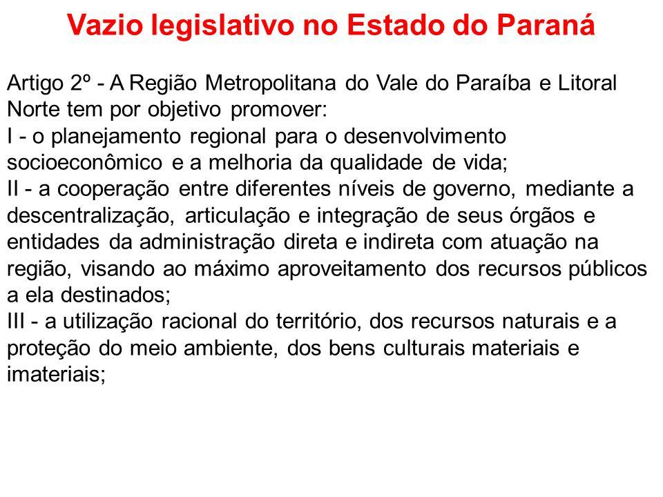 Vazio legislativo no Estado do Paraná Artigo 2º - A Região Metropolitana do Vale do Paraíba e Litoral Norte tem por objetivo promover: I - o planejame